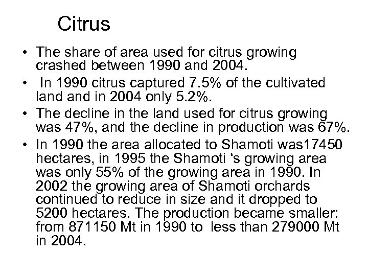 Citrus • The share of area used for citrus growing crashed between 1990 and