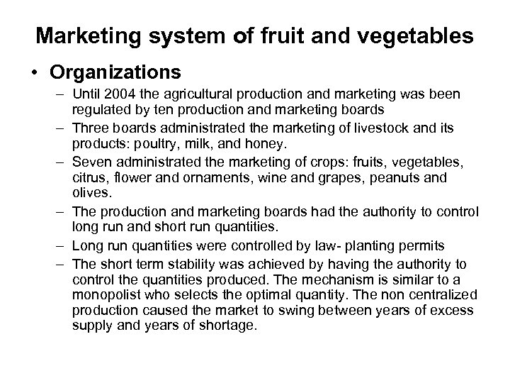 Marketing system of fruit and vegetables • Organizations – Until 2004 the agricultural production