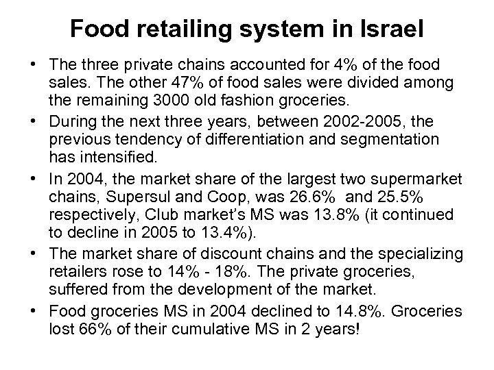 Food retailing system in Israel • The three private chains accounted for 4% of
