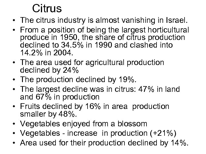 Citrus • The citrus industry is almost vanishing in Israel. • From a position