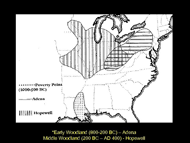 *Early Woodland (800 -200 BC) – Adena Middle Woodland (200 BC – AD 400)