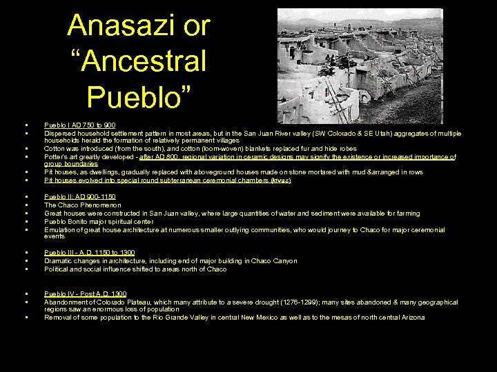 """Anasazi or """"Ancestral Pueblo"""" • • • Pueblo I AD 750 to 900 Dispersed"""