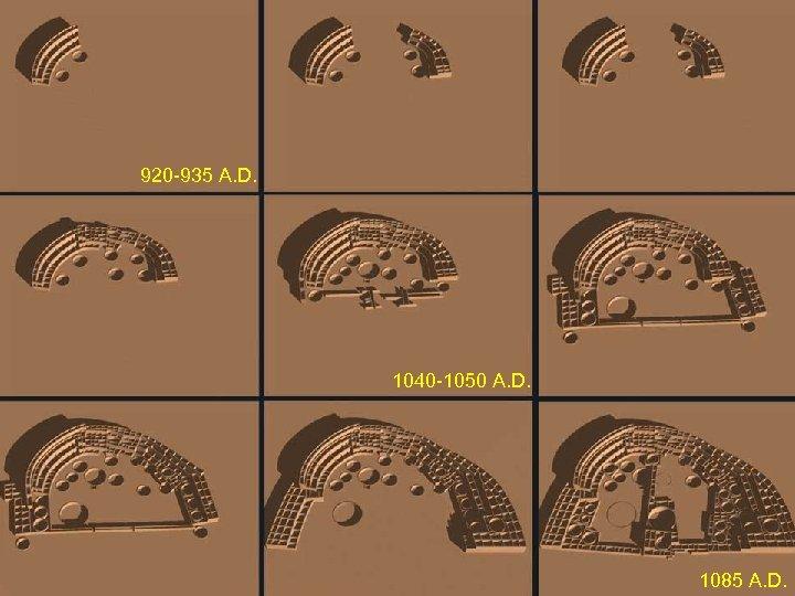 920 -935 A. D. 1040 -1050 A. D. 1085 A. D.