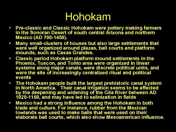 Hohokam • Pre-classic and Classic Hohokam were pottery making farmers in the Sonoran Desert
