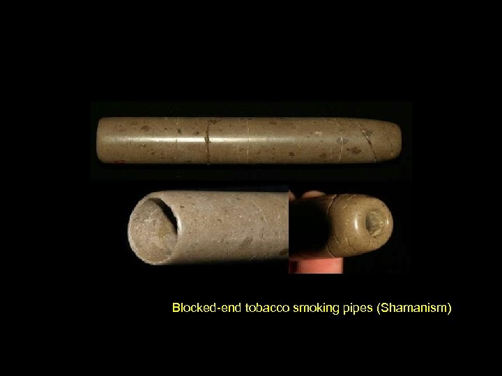 Blocked-end tobacco smoking pipes (Shamanism)