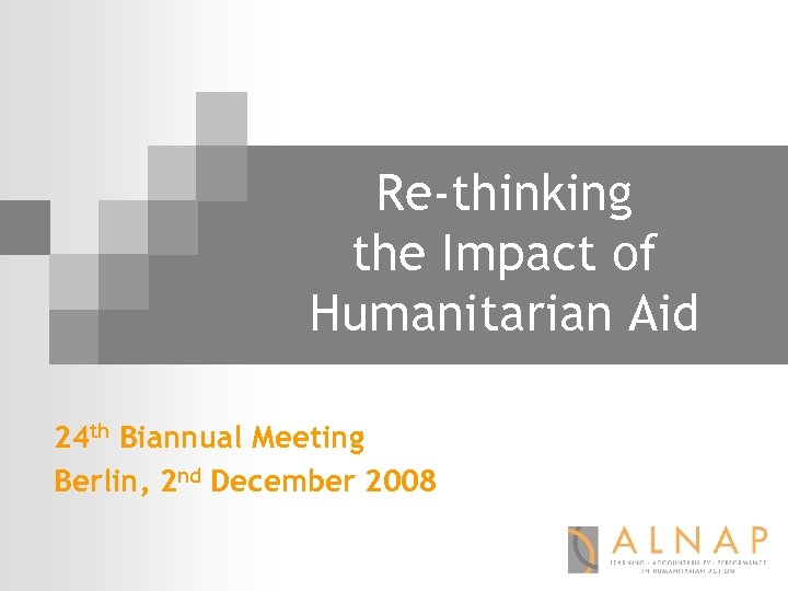 Re-thinking the Impact of Humanitarian Aid 24 th Biannual Meeting Berlin, 2 nd December