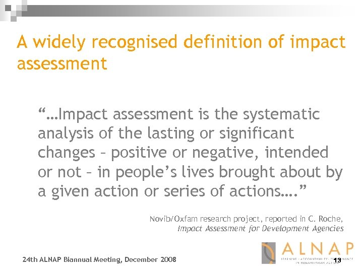 """A widely recognised definition of impact assessment """"…Impact assessment is the systematic analysis of"""
