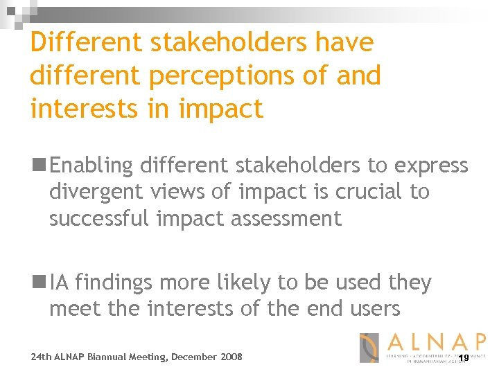 Different stakeholders have different perceptions of and interests in impact n Enabling different stakeholders