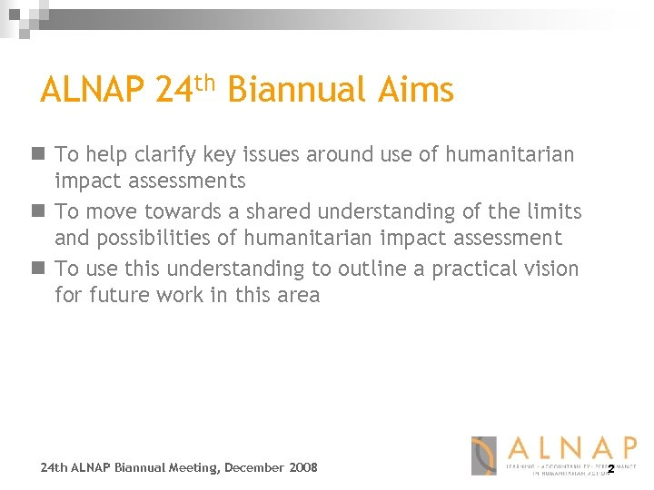 ALNAP 24 th Biannual Aims n To help clarify key issues around use of