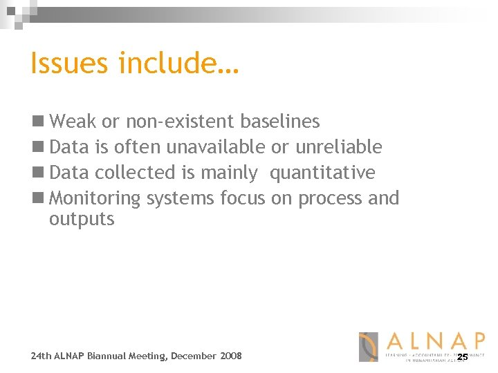 Issues include… n Weak or non-existent baselines n Data is often unavailable or unreliable