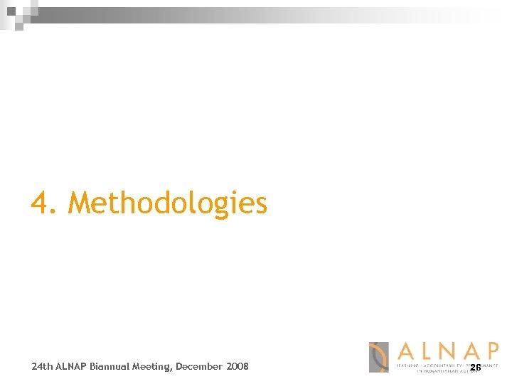 4. Methodologies 24 th ALNAP Biannual Meeting, December 2008 26