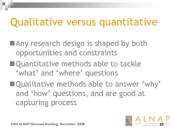 Qualitative versus quantitative n Any research design is shaped by both opportunities and constraints