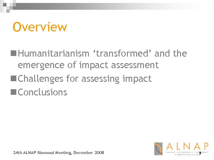 Overview n Humanitarianism 'transformed' and the emergence of impact assessment n Challenges for assessing