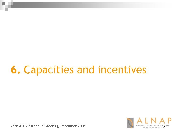6. Capacities and incentives 24 th ALNAP Biannual Meeting, December 2008 34