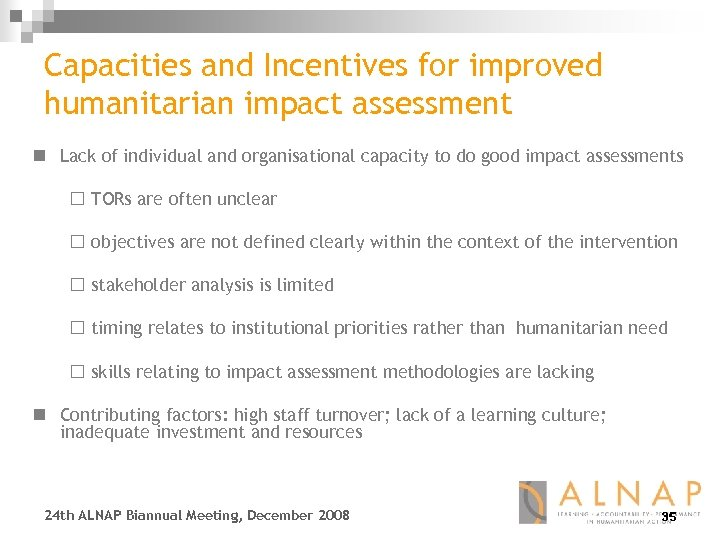 Capacities and Incentives for improved humanitarian impact assessment n Lack of individual and organisational