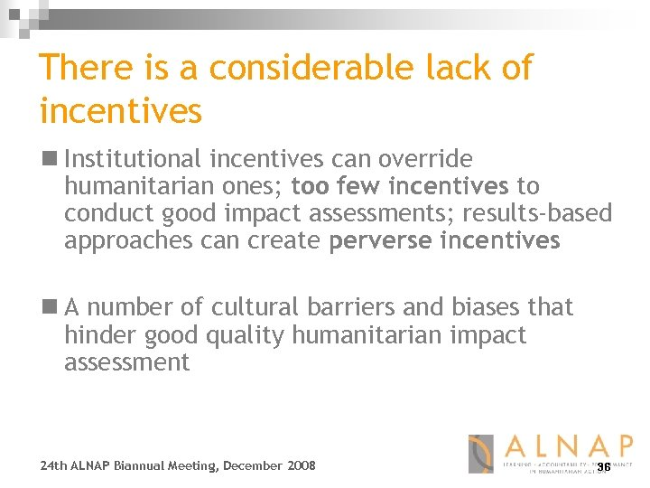 There is a considerable lack of incentives n Institutional incentives can override humanitarian ones;