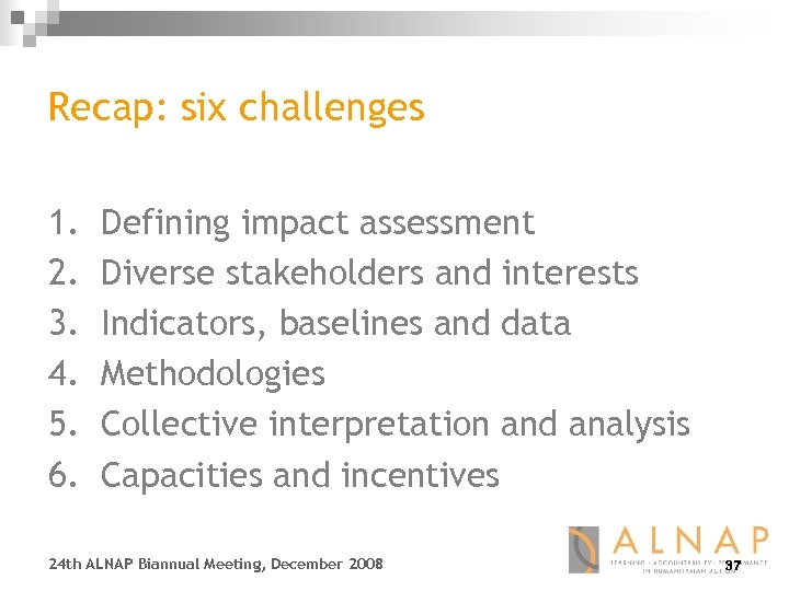 Recap: six challenges 1. 2. 3. 4. 5. 6. Defining impact assessment Diverse stakeholders