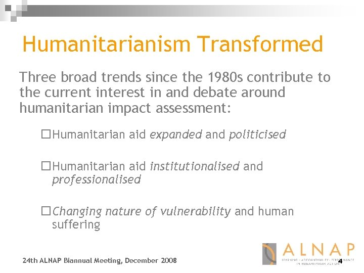 Humanitarianism Transformed Three broad trends since the 1980 s contribute to the current interest