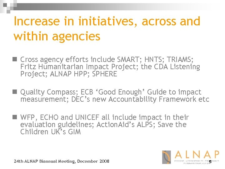 Increase in initiatives, across and within agencies n Cross agency efforts include SMART; HNTS;