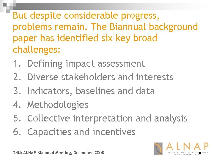 But despite considerable progress, problems remain. The Biannual background paper has identified six key