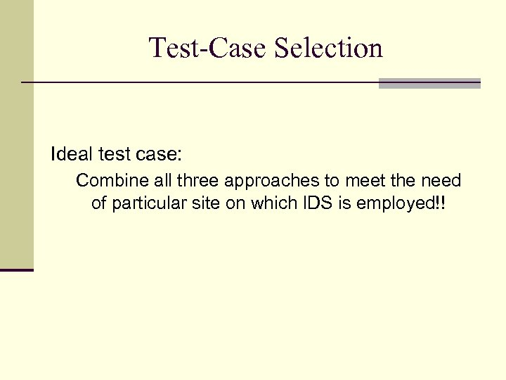 Test-Case Selection Ideal test case: Combine all three approaches to meet the need of