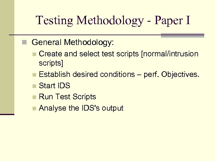 Testing Methodology - Paper I General Methodology: Create and select test scripts [normal/intrusion scripts]