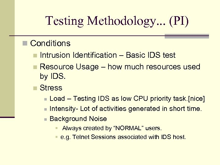 Testing Methodology. . . (PI) Conditions Intrusion Identification – Basic IDS test Resource Usage