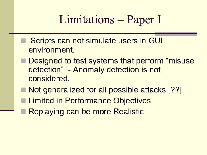 Limitations – Paper I Scripts can not simulate users in GUI environment. Designed to