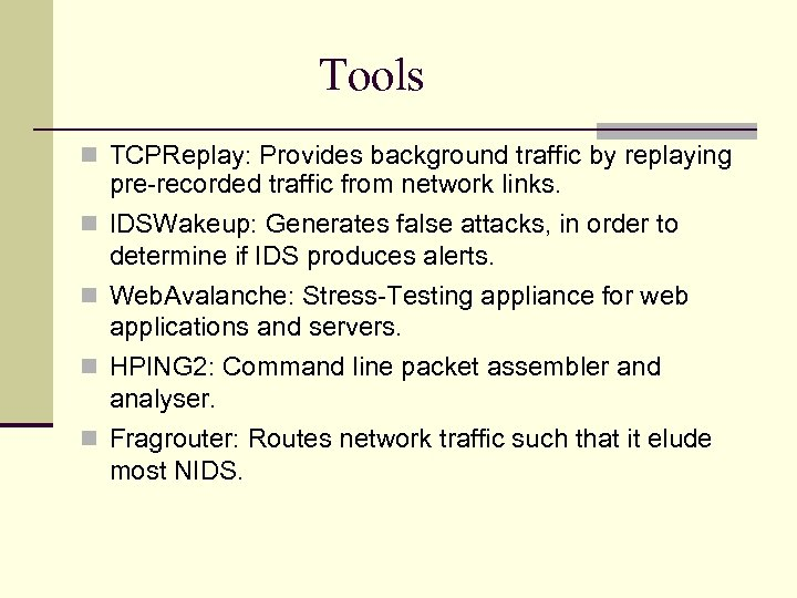 Tools TCPReplay: Provides background traffic by replaying pre-recorded traffic from network links. IDSWakeup: Generates