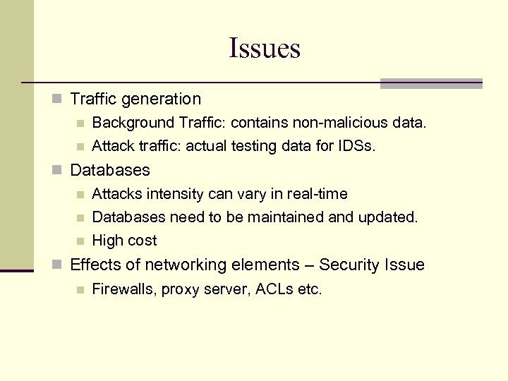 Issues Traffic generation Background Traffic: contains non-malicious data. Attack traffic: actual testing data for