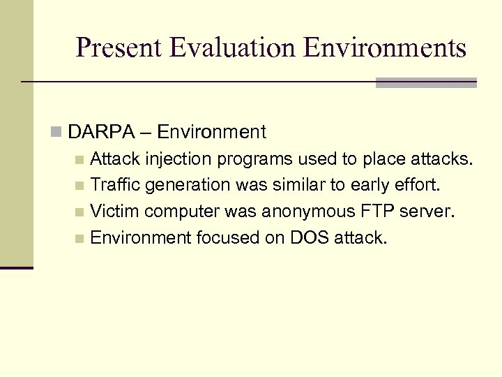 Present Evaluation Environments DARPA – Environment Attack injection programs used to place attacks. Traffic
