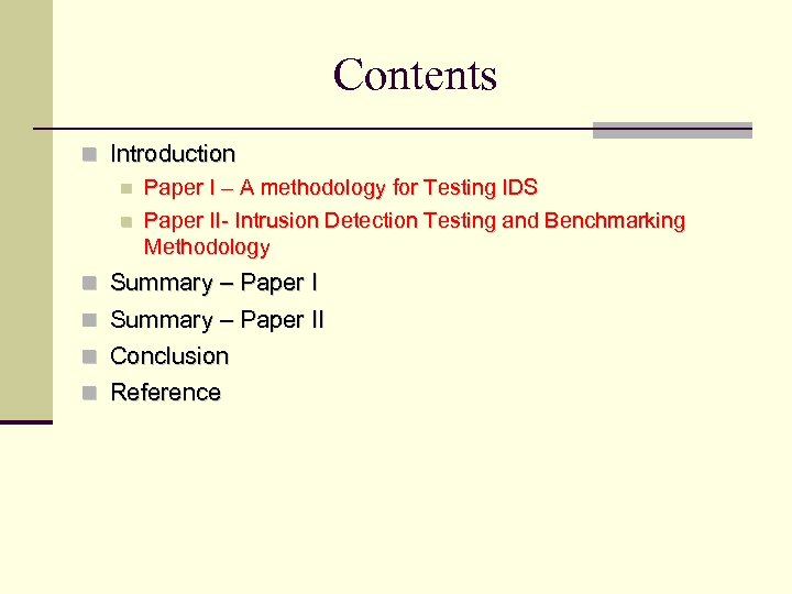 Contents Introduction Paper I – A methodology for Testing IDS Paper II- Intrusion Detection