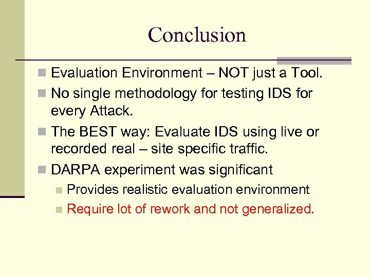Conclusion Evaluation Environment – NOT just a Tool. No single methodology for testing IDS