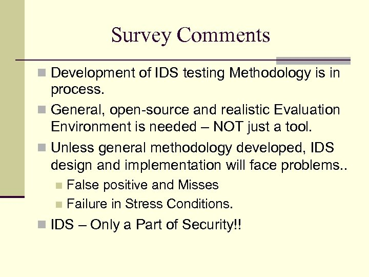 Survey Comments Development of IDS testing Methodology is in process. General, open-source and realistic