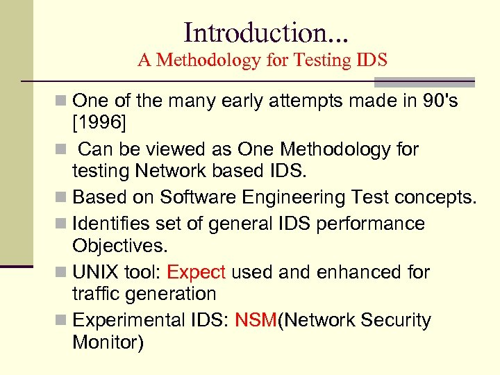 Introduction. . . A Methodology for Testing IDS One of the many early attempts