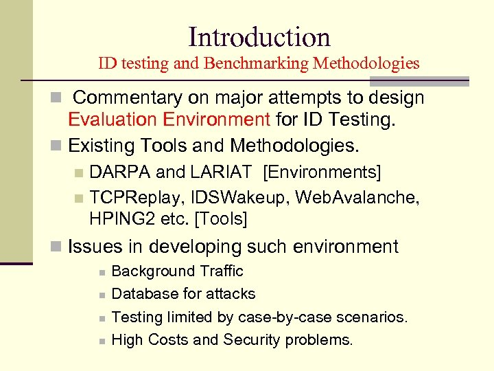 Introduction ID testing and Benchmarking Methodologies Commentary on major attempts to design Evaluation Environment