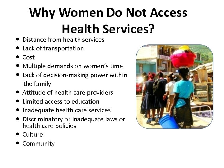 Why Women Do Not Access Health Services? Distance from health services Lack of