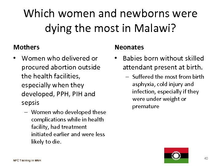 Which women and newborns were dying the most in Malawi? Mothers Neonates • Women