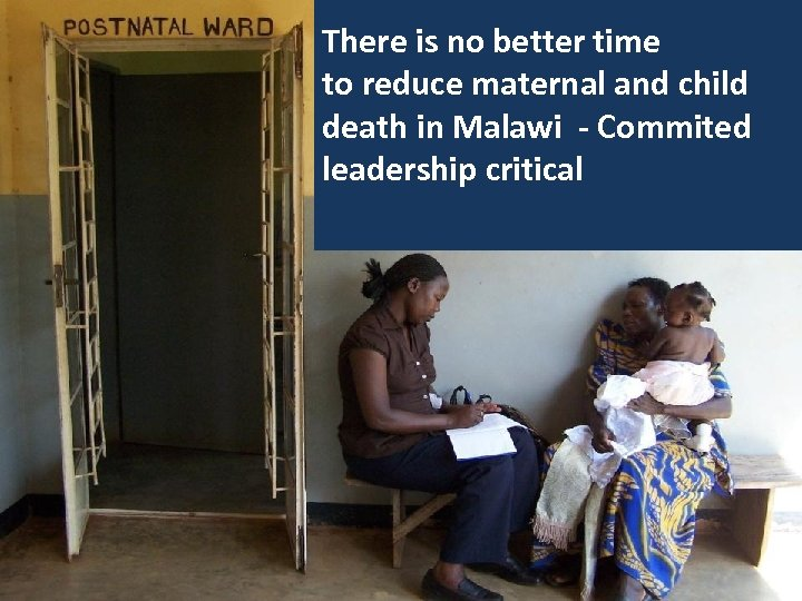 There is no better time to reduce maternal and child death in Malawi -