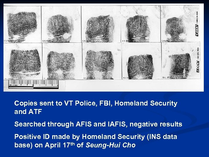 Copies sent to VT Police, FBI, Homeland Security and ATF Searched through AFIS and