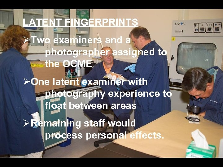 LATENT FINGERPRINTS ØTwo examiners and a photographer assigned to the OCME ØOne latent examiner