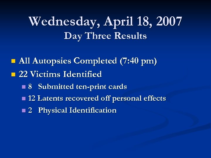 Wednesday, April 18, 2007 Day Three Results All Autopsies Completed (7: 40 pm) n