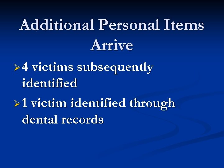 Additional Personal Items Arrive Ø 4 victims subsequently identified Ø 1 victim identified through