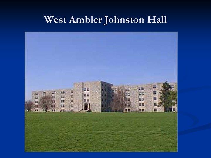 West Ambler Johnston Hall