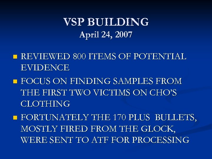 VSP BUILDING April 24, 2007 REVIEWED 800 ITEMS OF POTENTIAL EVIDENCE n FOCUS ON