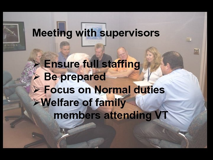 Meeting with supervisors Ø Ensure full staffing Ø Be prepared Ø Focus on Normal