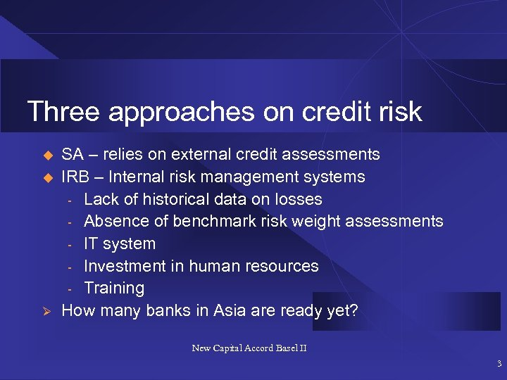 Three approaches on credit risk u u Ø SA – relies on external credit