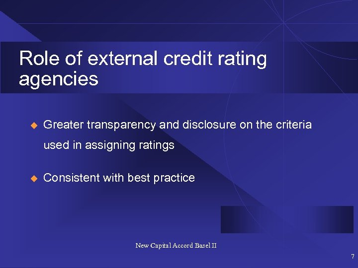 Role of external credit rating agencies u Greater transparency and disclosure on the criteria