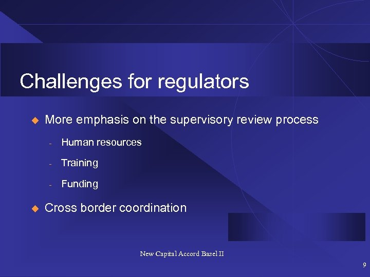 Challenges for regulators u More emphasis on the supervisory review process - Training -