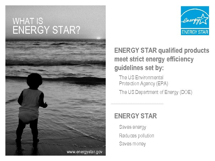WHAT IS ENERGY STAR? ENERGY STAR qualified products meet strict energy efficiency guidelines set